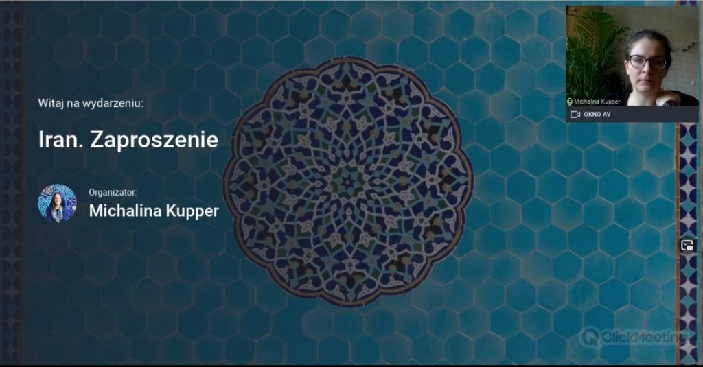 plakat zapowiadający spotkanie podróżnicze o Bliskim Wschodzie, w centrum mandala z mozaiki irańskiej, po prawej stronie twarz prelegentki Michaliny Kupper, po lewej stronie litery: Witaj w wydarzeniu: Iran. Zaproszenie, organizator: Michalina Kupper