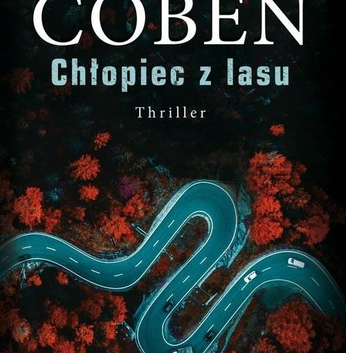 okładka książki, widok z góry, bardzo kręta szosa pośród jesiennego lasu, od góry duży napis: Harlan Coben, Chłopiec z lasu, thriler