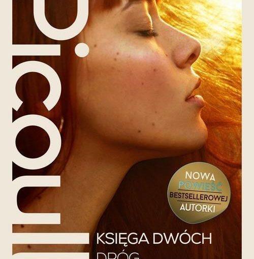 okładka książki, twarz z profilu młodej dziewczyny z zamkniętymi oczami, z lewej strony napis Jodi Picoult, Księga dwóch dróg, Nowa powieść bestsellerowej autorki, Prószyński i S-ka