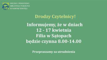 zielona plansza z białymi lierami i logotypem biblioteki informująca o godzinach otwarcia filii w Sątpach. W dniach 12-17 kwietnia biblioteka czynna od 8 do 14