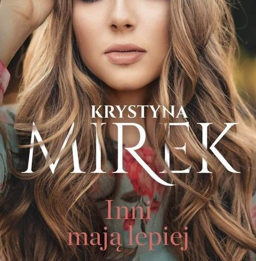 okładka książki, młoda dziewczyna z długimi blond włosami dotykająca ręką włosów, na środku napis: Krystyna Mirek, Inni mają lepiej, W wielkiej sieci świata wszyscy są połączeni i szczęście jednej osoby wpływa natychmiast na innych