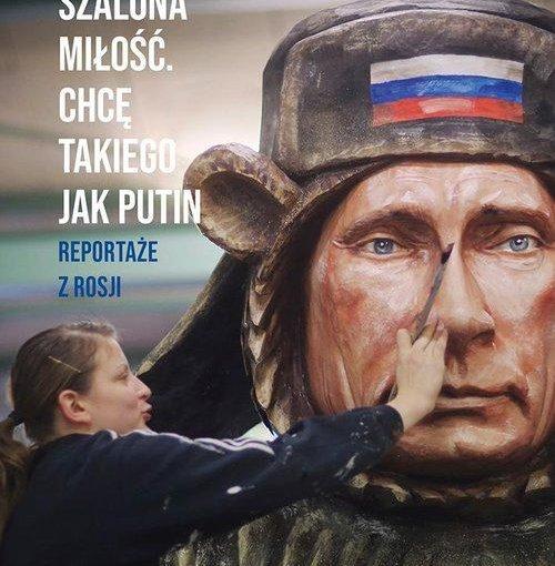 okładka książki, obraz Putina namalowany przez kobietę stojącą z pędzlem i dotykającą nosa, od góry z lewej strony napis: Barbara Włodarczyk, Szalona miłość : chcę takiego jak Putin, reportaże z Rosji