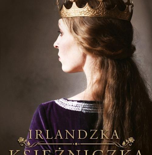 okładka książki, kobieta z długimi spiętymi włosami i koroną na głowie, stojąca tyłem z głową zwróconą w lewo, u góry napis: Elizabeth Chadwick, u dołu Irlandzka księżniczka, Jedyna córka króla. Jedyna nadzieja kraju.