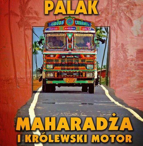 Okładka książki, od góry napis: Witold Palak, poniżej szosą jedzie kolorowy autobus na tle palm, u dołu napis: Maharadża i królewski motor