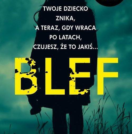 okładka książki, dziewczynka w długich włosach na łące, od góry napis: Twoje dziecko znika, a teraz, gdy wraca po latach, czujesz, że to jakiś… Blef, S. K. Barnett