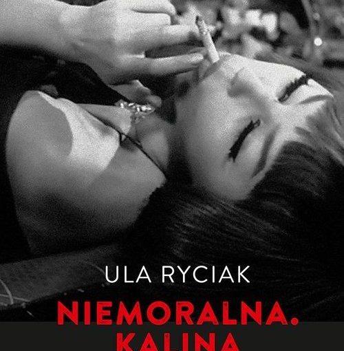 okładka książki, leżąca kobieta z papierosem w ustach, u dołu napis: Ula Ryciak, Niemoralna Kalina