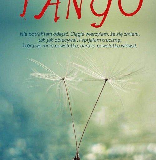 okładka książki, na rozmytym niebieskim tle dwa dmuchawce, napis od góry: Ewa Cielesz, Tango, poniżej: Nie potrafiłam odejść. Ciągle wierzyłam, że się zmieni, tak jak obiecywał. I spijając truciznę, którą we mnie powolutku, bardzo powolutku wlewał