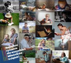 """Zestawienie kilkunastu fotografii przedstawiających wiele osób w różnym wieku i różnej płci -dzieci, młodzież, ludzi dorosłych, ludzi w dojrzałym wieku - czytających książki oraz tekst """"Najlepsze życzenia dla wszystkich Miłośników wszy Książek!"""""""