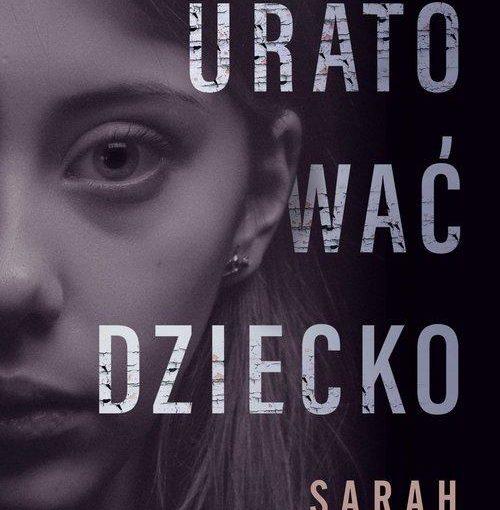 okładka książki, pół twarzy dziewczyny z długimi włosami, od góry napis: Rodzina zniszczona przez kłamstwa. Kobieta naznaczona mroczną przeszłością. Dziecko złapane w krzyżowy ogień. Kto ocali April? Uratować dziecko, Sarah A. Denzil