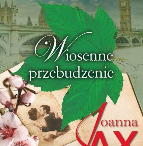 okładka książki, zielony liść, zdjęcie całującej się pary, obok kwitnąca gałązka, wszystko to na tle panoramy miasta, na środku napis: Wiosenne przebudzenie, Joanna Jax