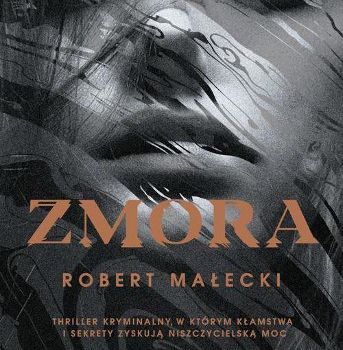 okładka książki, całą okładkę wypełnia twarz kobiet, u dołu napis: Zmora, Robert Małecki, thriller kryminalny, w którym kłamstwa i sekrety zyskują niszczycielską moc