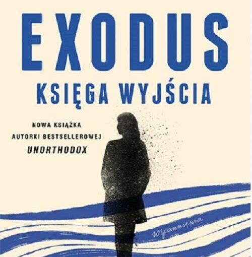okładka książki, postać idącej kobiety, u góry napis: Deborah Feldman, moja droga do Berlina, Exodus : Księga Wyjścia