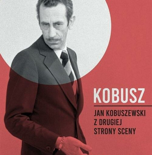 okładka książki, stojący Jan Kobuszewski, od dołu napis: Kobusz : Jan Kobuszewski z drugiej strony sceny, Hanna Faryna-Paszkiewicz