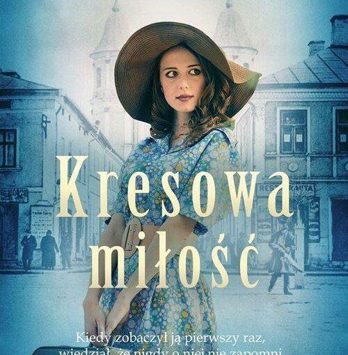 okładka książki, młoda dziewczyna w kapeluszu z walizką, w tle kamienice, u góry napis: Beata Agopsowicz, po niżej Kresowa miłość, Kiedy zobaczył ją pierwszy raz, wiedział, że nigdy o niej nie zapomni
